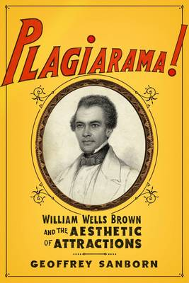 Plagiarama!: William Wells Brown and the Aesthetic of Attractions (Hardback)