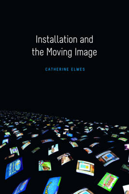 Installation and the Moving Image (Hardback)