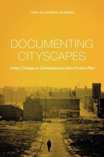 Documenting Cityscapes: Urban Change in Contemporary Non-Fiction Film - Nonfictions (Hardback)