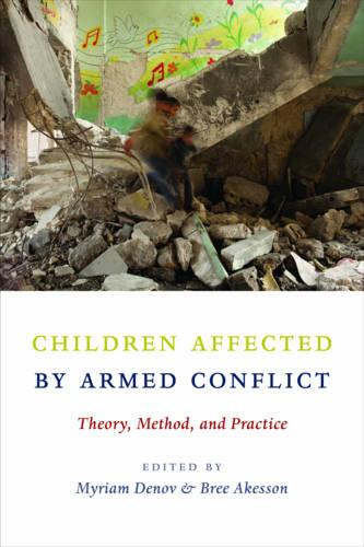 Children Affected by Armed Conflict: Theory, Method, and Practice (Hardback)