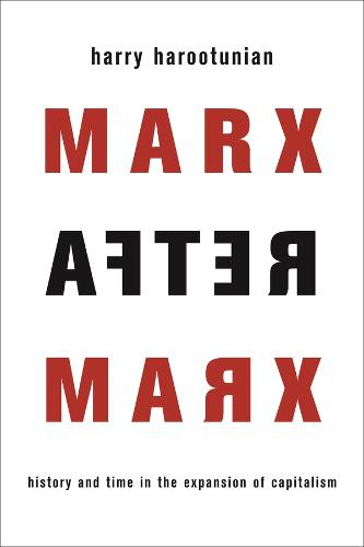Marx After Marx: History and Time in the Expansion of Capitalism (Hardback)