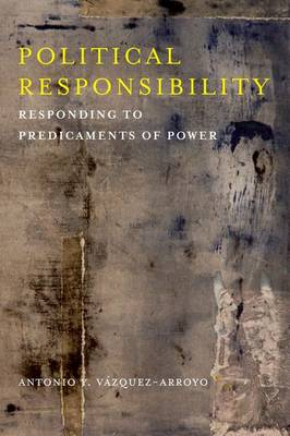 Political Responsibility: Responding to Predicaments of Power - New Directions in Critical Theory 25 (Hardback)