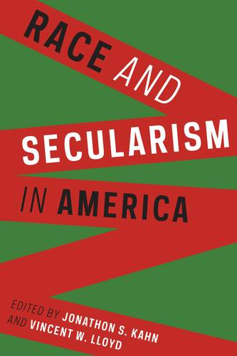 Race and Secularism in America - Religion, Culture, and Public Life (Hardback)
