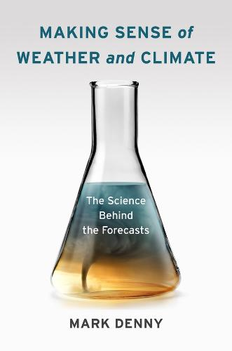 Making Sense of Weather and Climate: The Science Behind the Forecasts (Hardback)