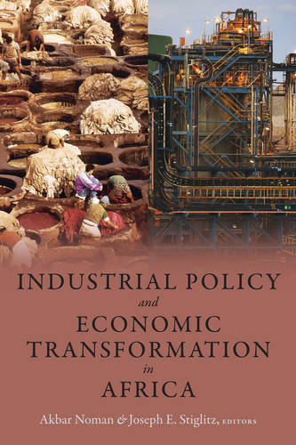Industrial Policy and Economic Transformation in Africa - Initiative for Policy Dialogue (Hardback)