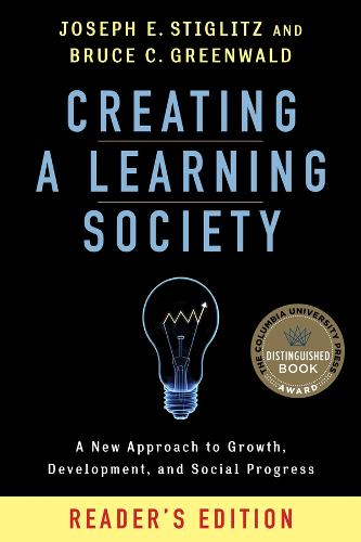 Creating a Learning Society: A New Approach to Growth, Development, and Social Progress - Kenneth J. Arrow Lecture Series (Paperback)