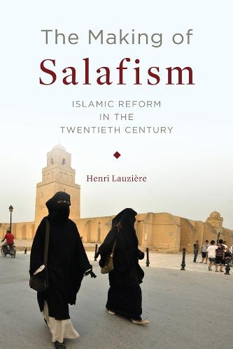 The Making of Salafism: Islamic Reform in the Twentieth Century - Religion, Culture, and Public Life 31 (Hardback)