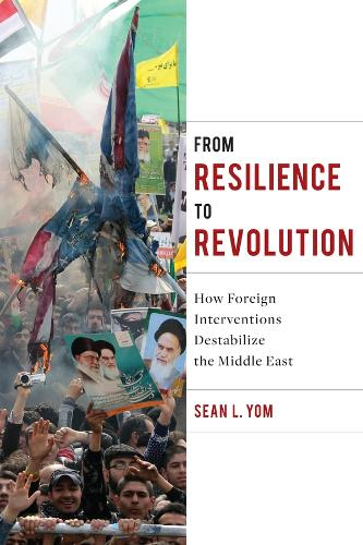 From Resilience to Revolution: How Foreign Interventions Destabilize the Middle East (Hardback)