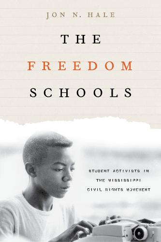 The Freedom Schools: Student Activists in the Mississippi Civil Rights Movement (Paperback)