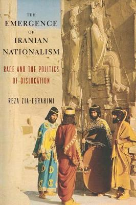 The Emergence of Iranian Nationalism: Race and the Politics of Dislocation (Paperback)