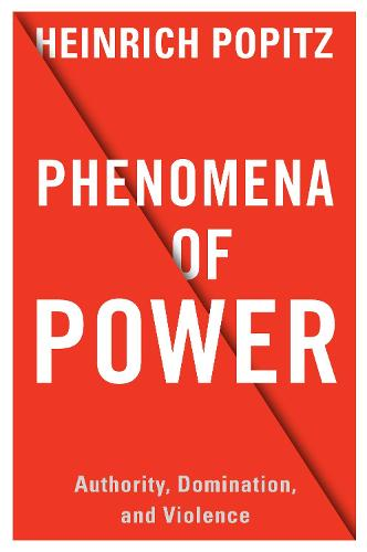 Phenomena of Power: Authority, Domination, and Violence - European Perspectives: A Series in Social Thought and Cultural Criticism (Hardback)