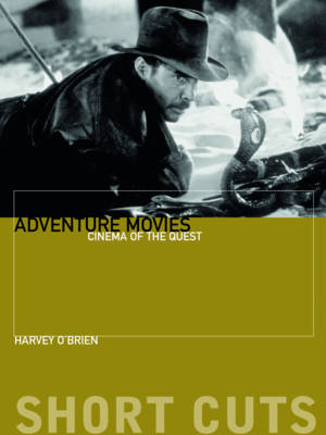 Adventure Movies: Cinema of the Quest - Short Cuts (Paperback)