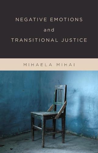 Negative Emotions and Transitional Justice (Hardback)