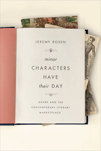 Minor Characters Have Their Day: Genre and the Contemporary Literary Marketplace - Literature Now (Hardback)