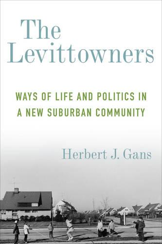 The Levittowners: Ways of Life and Politics in a New Suburban Community - Legacy Editions (Paperback)