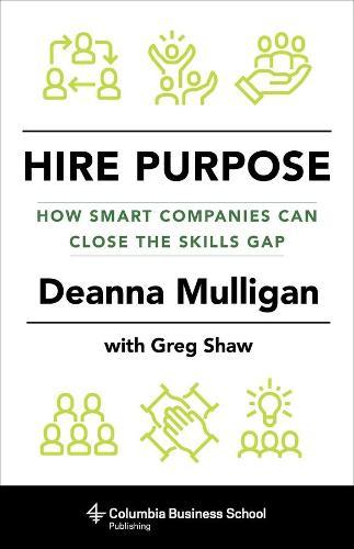 Hire Purpose: How Smart Companies Can Close the Skills Gap (Hardback)
