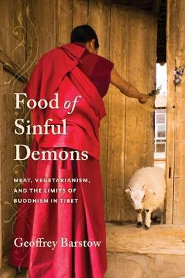 Food of Sinful Demons: Meat, Vegetarianism, and the Limits of Buddhism in Tibet - Studies of the Weatherhead East Asian Institute, Columbia University (Paperback)