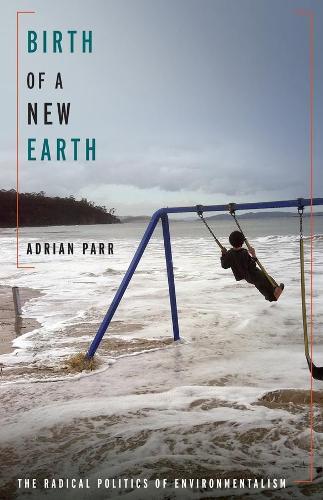 Birth of a New Earth: The Radical Politics of Environmentalism (Hardback)