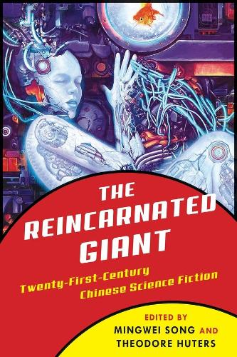 The Reincarnated Giant: An Anthology of Twenty-First-Century Chinese Science Fiction - Weatherhead Books on Asia (Hardback)