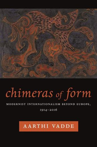 Chimeras of Form: Modernist Internationalism Beyond Europe, 1914-2016 - Modernist Latitudes (Hardback)