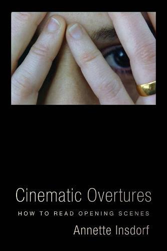 Cinematic Overtures: How to Read Opening Scenes - Leonard Hastings Schoff Lectures (Hardback)