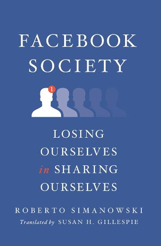 Facebook Society: Losing Ourselves in Sharing Ourselves (Hardback)