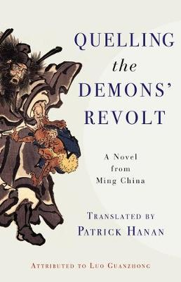Quelling the Demons' Revolt: A Novel from Ming China - Translations from the Asian Classics (Hardback)