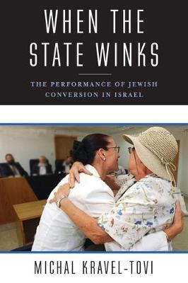 When the State Winks: The Performance of Jewish Conversion in Israel - Religion, Culture, and Public Life 5 (Hardback)