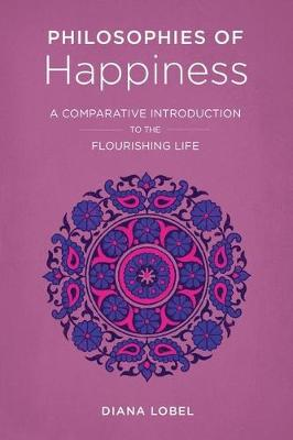Philosophies of Happiness: A Comparative Introduction to the Flourishing Life (Paperback)