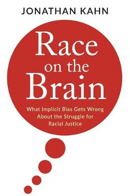 Race on the Brain: What Implicit Bias Gets Wrong About the Struggle for Racial Justice (Hardback)