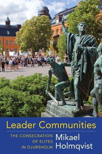Leader Communities: The Consecration of Elites in Djursholm (Hardback)