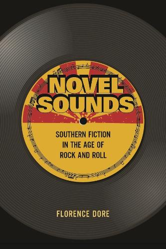 Novel Sounds: Southern Fiction in the Age of Rock and Roll (Paperback)