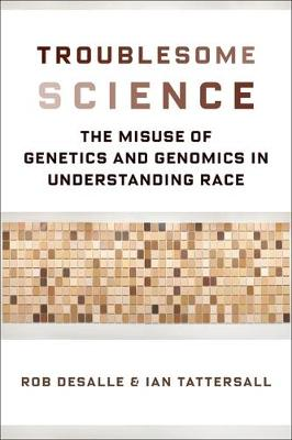 Troublesome Science: The Misuse of Genetics and Genomics in Understanding Race - Race, Inequality, and Health 2 (Hardback)