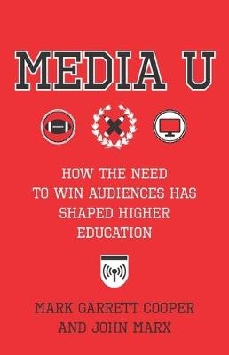 Media U: How the Need to Win Audiences Has Shaped Higher Education (Paperback)