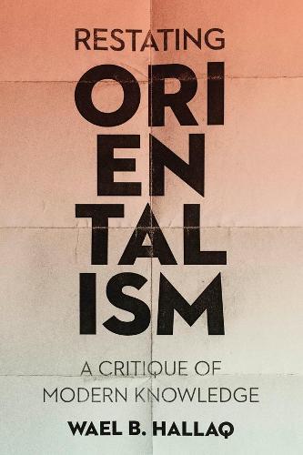Restating Orientalism: A Critique of Modern Knowledge (Hardback)