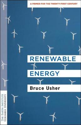 Renewable Energy: A Primer for the Twenty-First Century - Columbia University Earth Institute Sustainability Primers (Paperback)