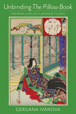 Unbinding The Pillow Book: The Many Lives of a Japanese Classic (Hardback)