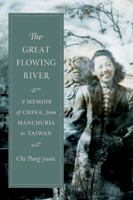 The Great Flowing River: A Memoir of China, from Manchuria to Taiwan (Hardback)