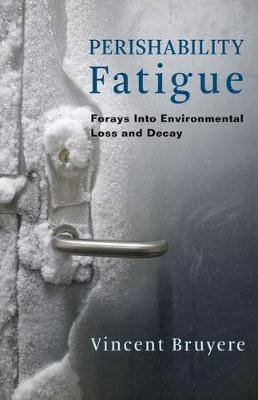 Perishability Fatigue: Forays Into Environmental Loss and Decay - Critical Life Studies (Paperback)