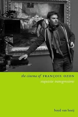 The Cinema of Francois Ozon: Exquisite Transgressions - Directors' Cuts (Hardback)