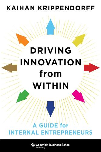 Driving Innovation from Within: A Guide for Internal Entrepreneurs (Hardback)