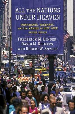 All the Nations Under Heaven: Immigrants, Migrants, and the Making of New York, Revised Edition (Hardback)