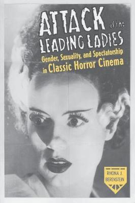 Attack of the Leading Ladies: Gender, Sexuality, and Spectatorship in Classic Horror Cinema - Film and Culture Series (Paperback)