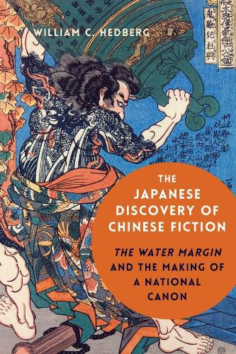 The Japanese Discovery of Chinese Fiction: The Water Margin and the Making of a National Canon (Hardback)