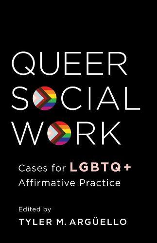 Queer Social Work: Cases for LGBTQ+ Affirmative Practice (Hardback)