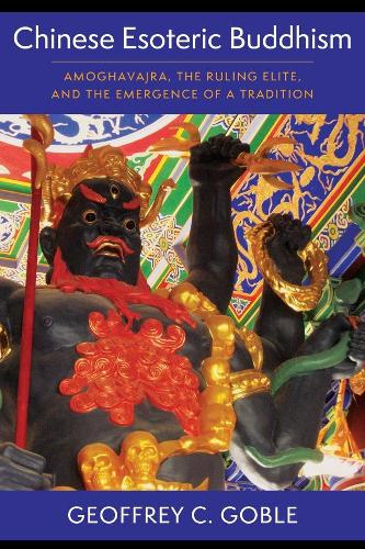 Chinese Esoteric Buddhism: Amoghavajra, the Ruling Elite, and the Emergence of a Tradition - The Sheng Yen Series in Chinese Buddhist Studies (Hardback)