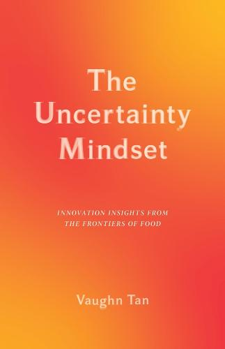 The Uncertainty Mindset: Innovation Insights from the Frontiers of Food (Paperback)
