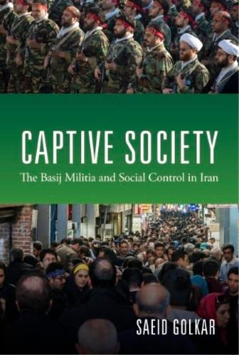 Captive Society: The Basij Militia and Social Control in Iran (Hardback)