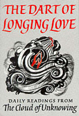 "The Dart of Longing Love: Daily Readings from the ""Cloud of Unknowing"" - Enfolded in Love (Paperback)"