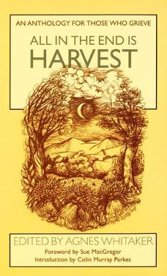 All in the End is Harvest: An Anthology for Those Who Grieve (Paperback)